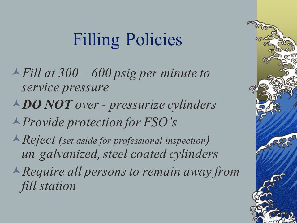 Filling Policies Fill at 300 – 600 psig per minute to service pressure