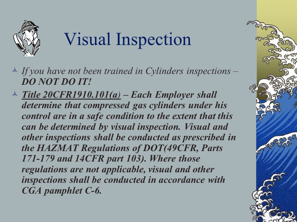 Visual Inspection If you have not been trained in Cylinders inspections – DO NOT DO IT!