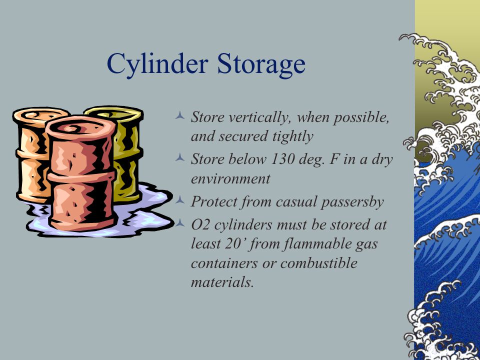 Cylinder Storage Store vertically, when possible, and secured tightly