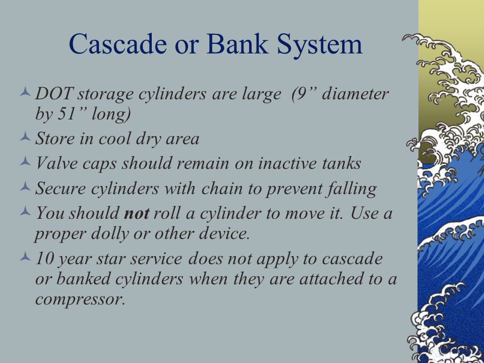 Cascade or Bank System DOT storage cylinders are large (9 diameter by 51 long) Store in cool dry area.