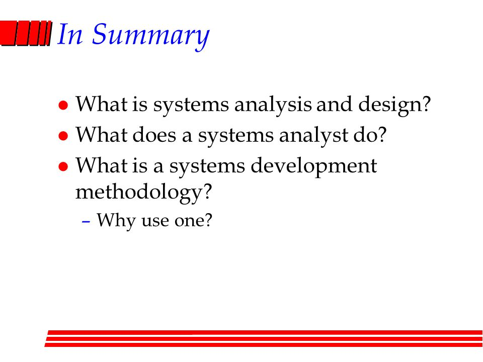 In Summary What is systems analysis and design