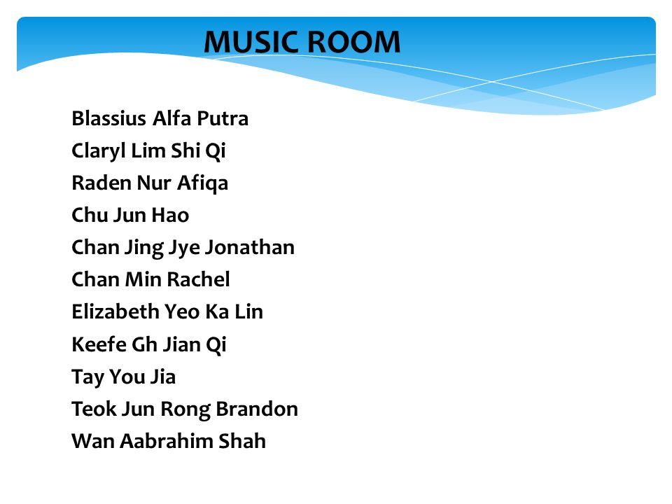 MUSIC ROOM Blassius Alfa Putra Claryl Lim Shi Qi Raden Nur Afiqa