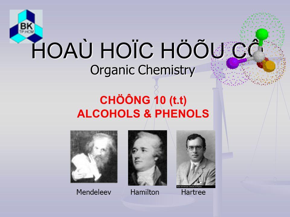 HOAÙ HOÏC HÖÕU CÔ Organic Chemistry CHÖÔNG 10 (t.t) ALCOHOLS & PHENOLS