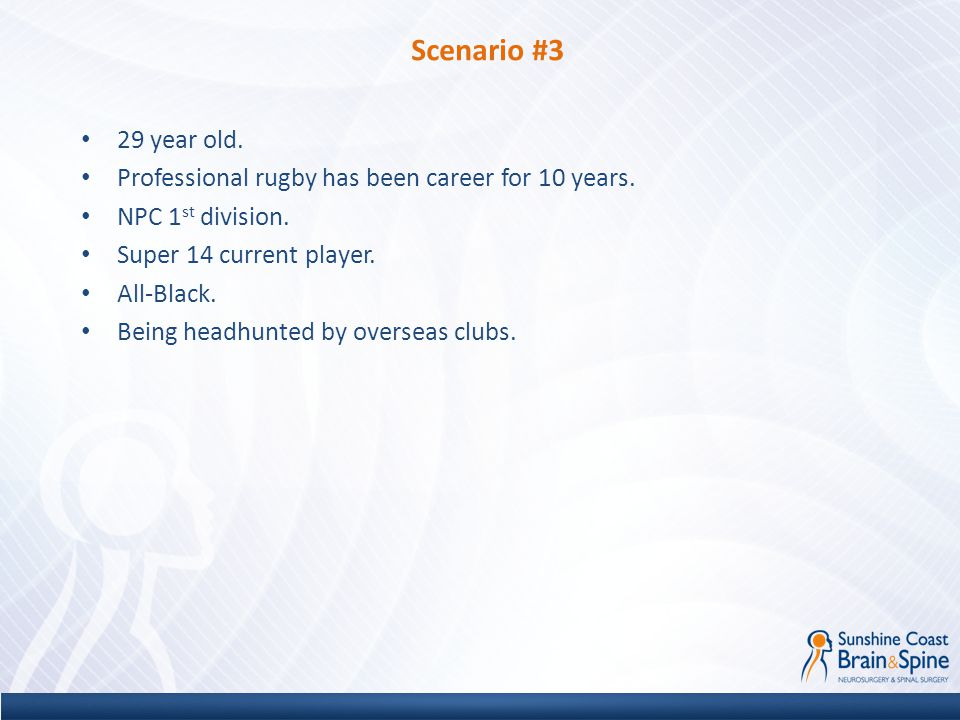 Scenario #3 29 year old. Professional rugby has been career for 10 years. NPC 1st division. Super 14 current player.