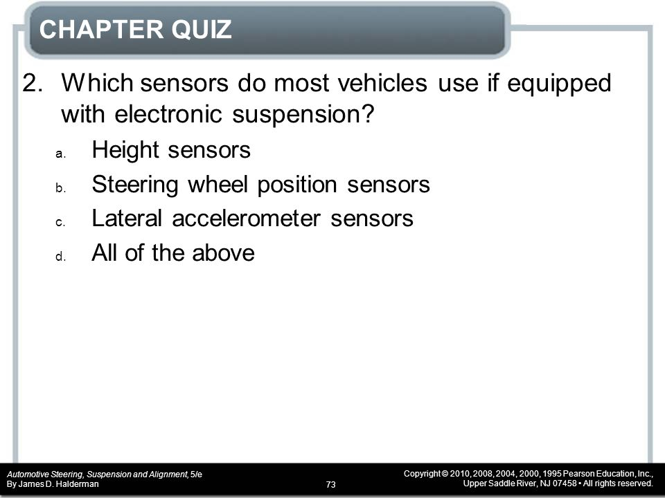 CHAPTER QUIZ 2. Which sensors do most vehicles use if equipped with electronic suspension Height sensors.