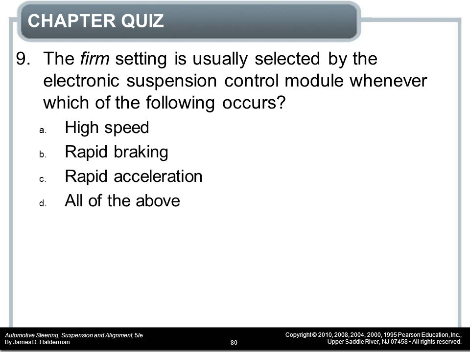 CHAPTER QUIZ 9. The firm setting is usually selected by the electronic suspension control module whenever which of the following occurs