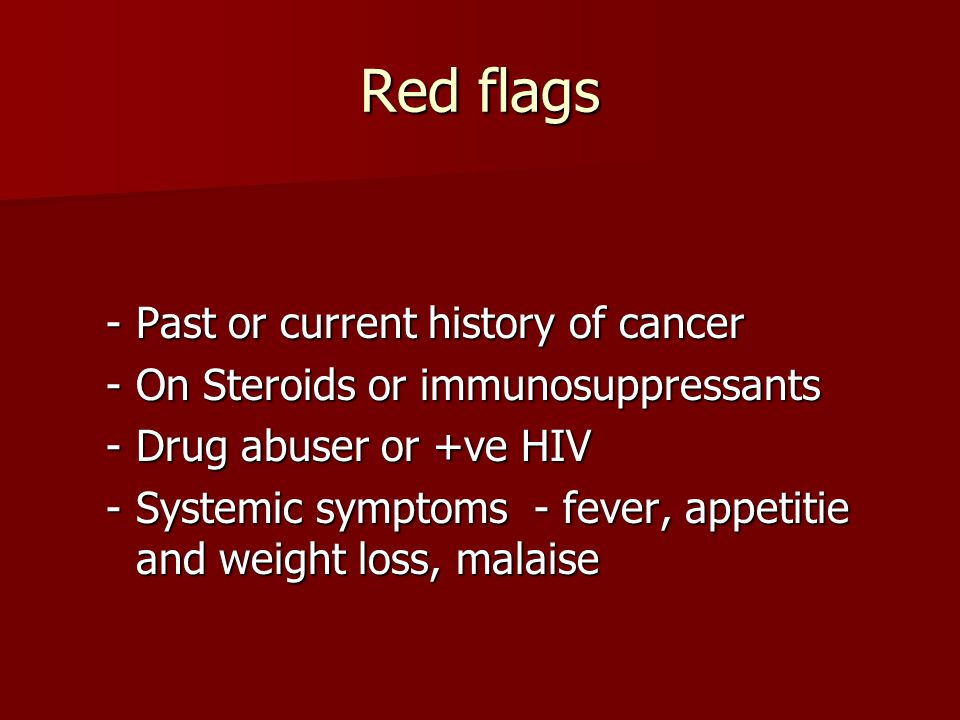 Red flags Past or current history of cancer