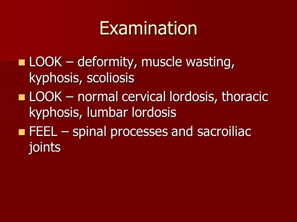 Examination LOOK – deformity, muscle wasting, kyphosis, scoliosis