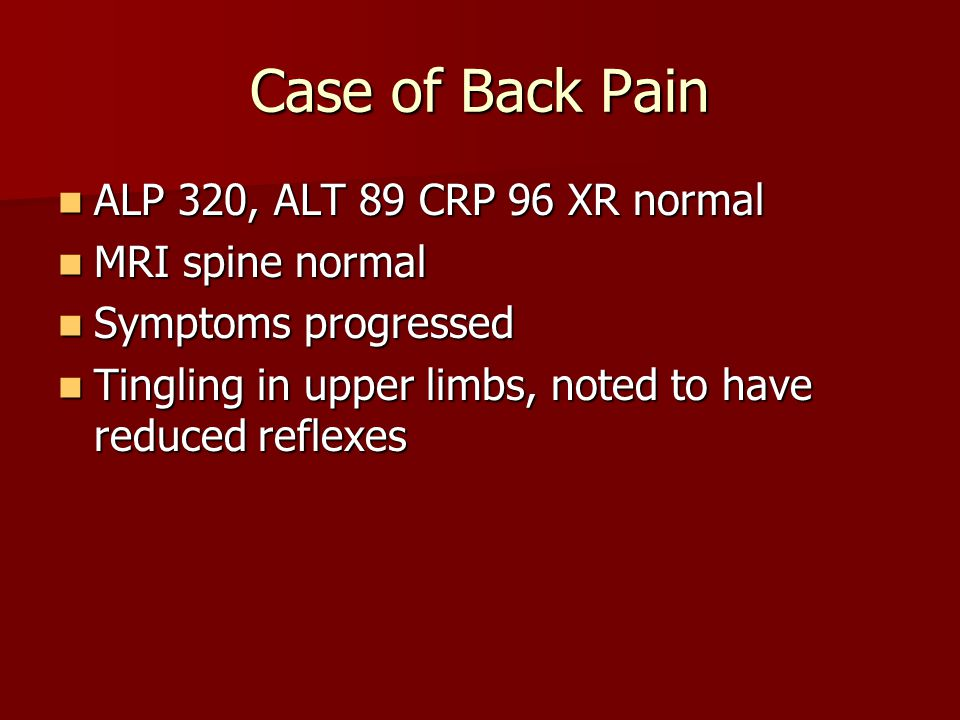 Case of Back Pain ALP 320, ALT 89 CRP 96 XR normal MRI spine normal