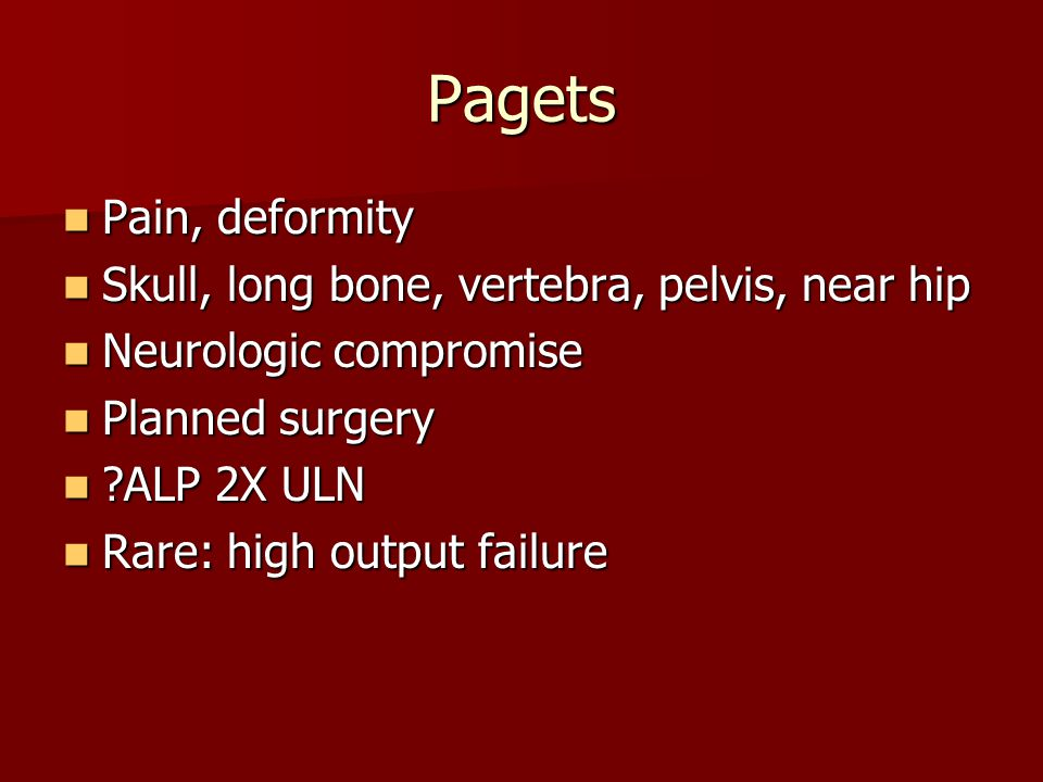 Pagets Pain, deformity Skull, long bone, vertebra, pelvis, near hip