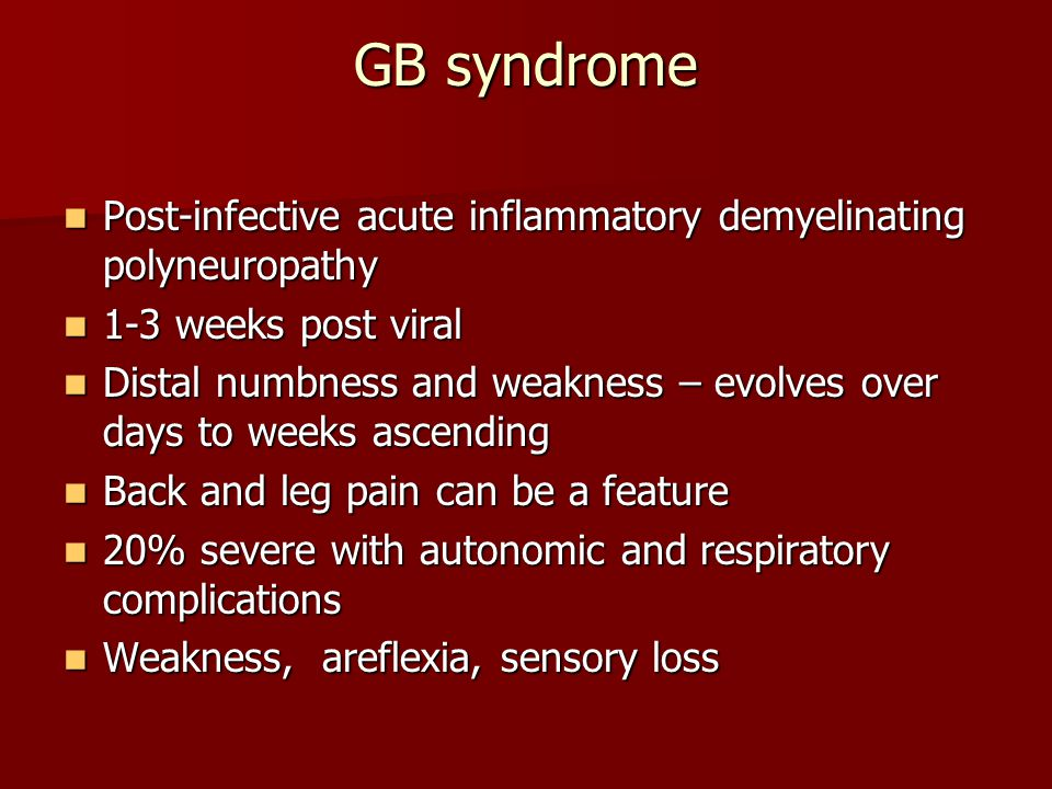 GB syndrome Post-infective acute inflammatory demyelinating polyneuropathy. 1-3 weeks post viral.