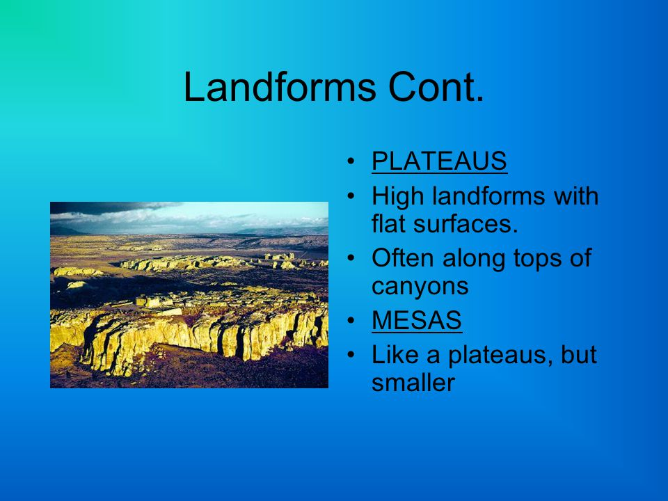 Landforms Cont. PLATEAUS High landforms with flat surfaces.