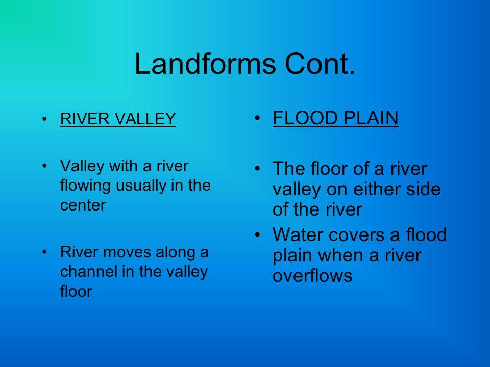 Landforms Cont. FLOOD PLAIN