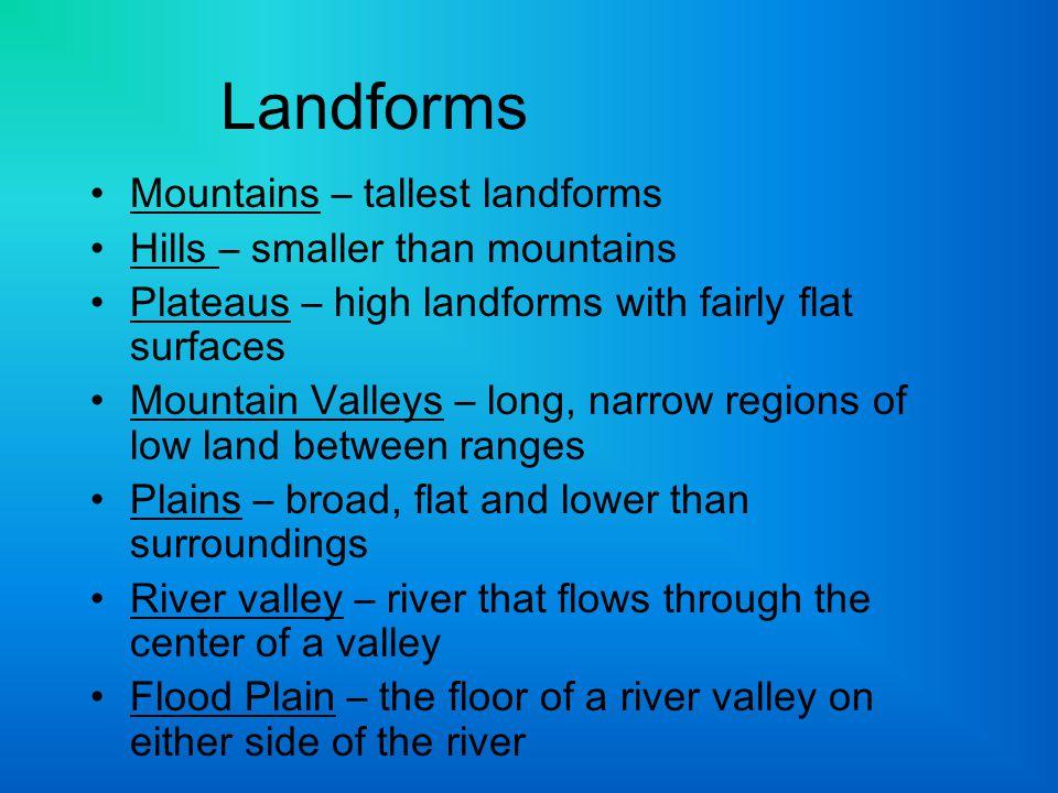 Landforms Mountains – tallest landforms Hills – smaller than mountains