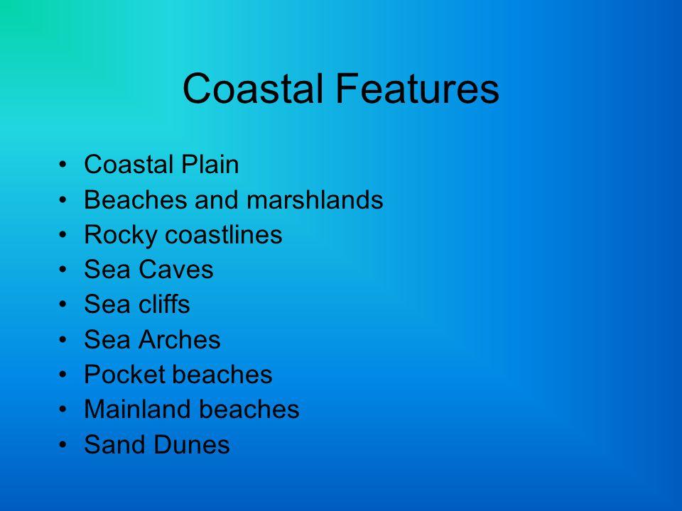 Coastal Features Coastal Plain Beaches and marshlands Rocky coastlines