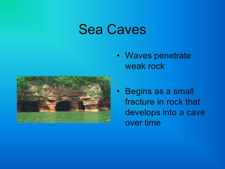 Sea Caves Waves penetrate weak rock