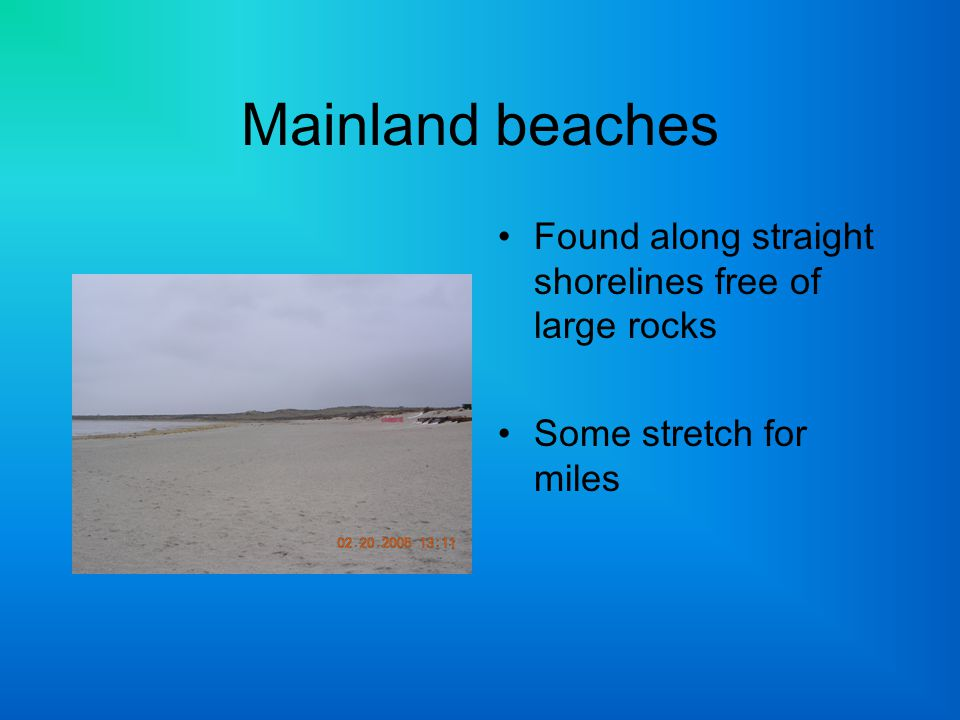 Mainland beaches Found along straight shorelines free of large rocks