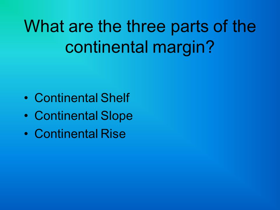 What are the three parts of the continental margin