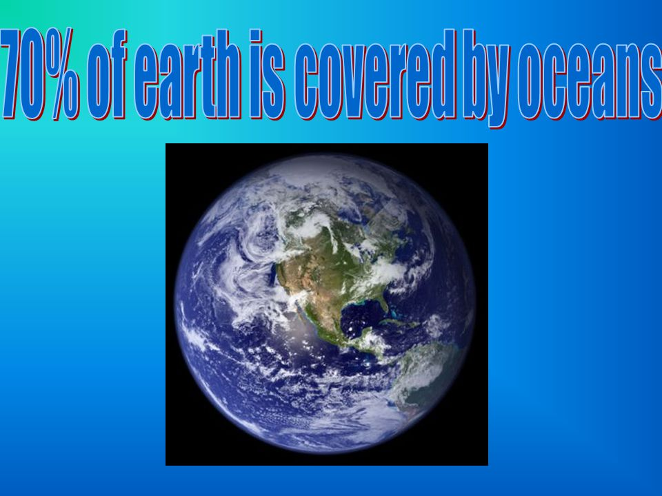 70% of earth is covered by oceans