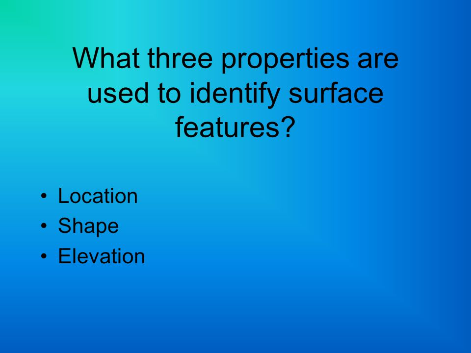 What three properties are used to identify surface features