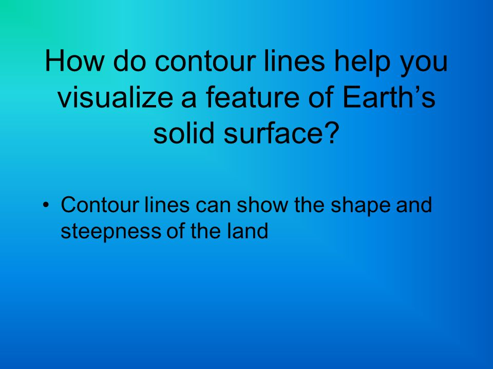 How do contour lines help you visualize a feature of Earth's solid surface