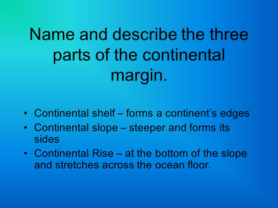 Name and describe the three parts of the continental margin.