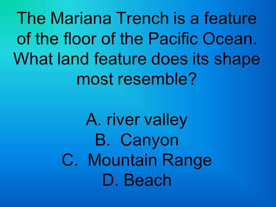 The Mariana Trench is a feature of the floor of the Pacific Ocean