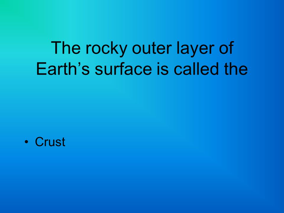 The rocky outer layer of Earth's surface is called the