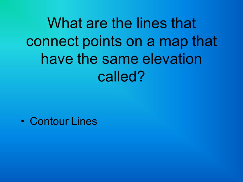 What are the lines that connect points on a map that have the same elevation called