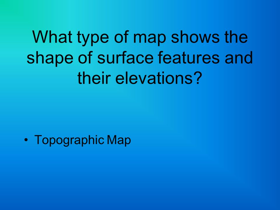 What type of map shows the shape of surface features and their elevations
