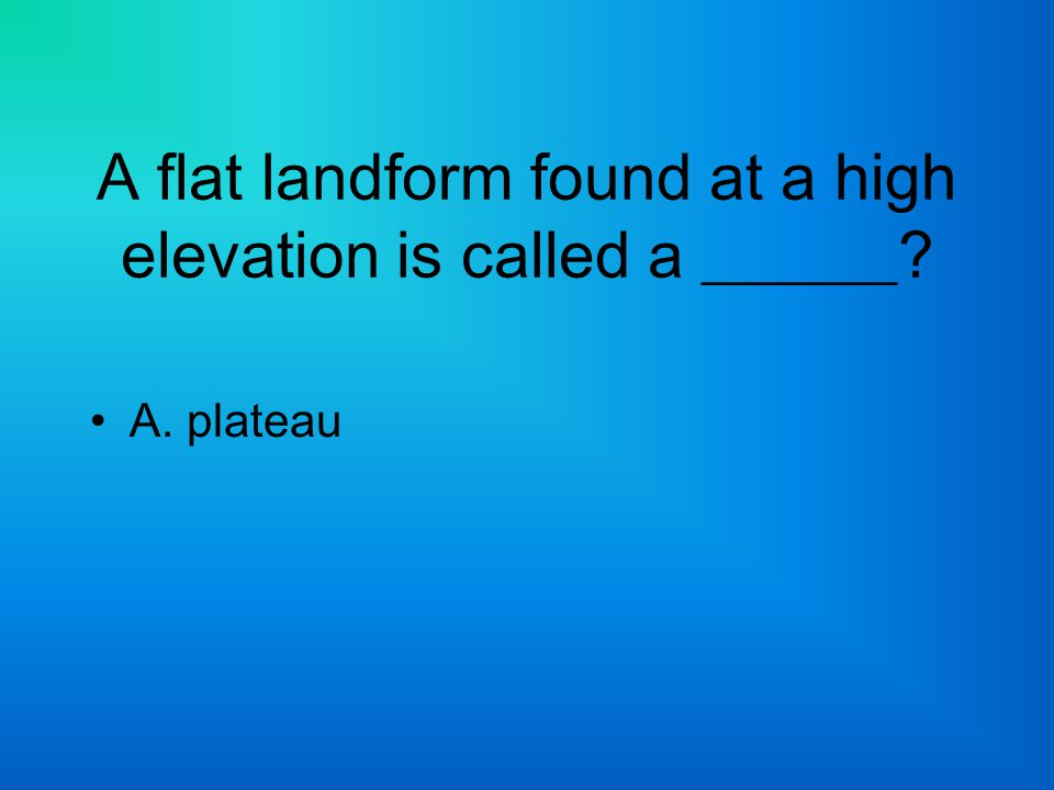 A flat landform found at a high elevation is called a ______