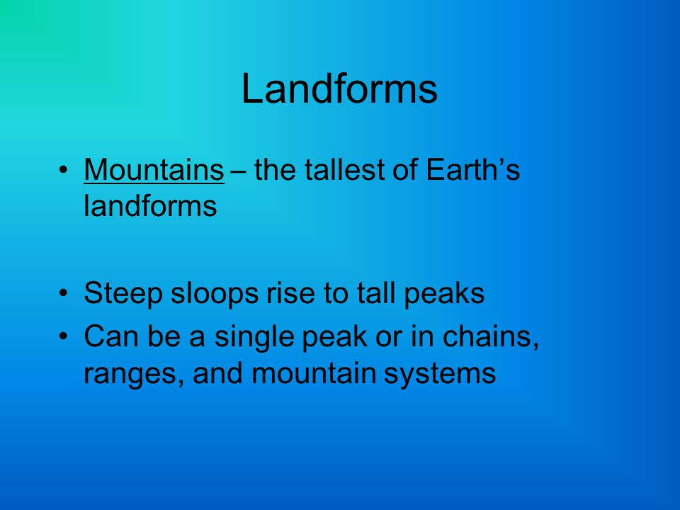 Landforms Mountains – the tallest of Earth's landforms