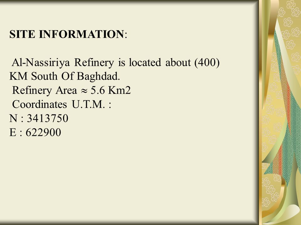 SITE INFORMATION: Al-Nassiriya Refinery is located about (400) KM South Of Baghdad. Refinery Area  5.6 Km2.