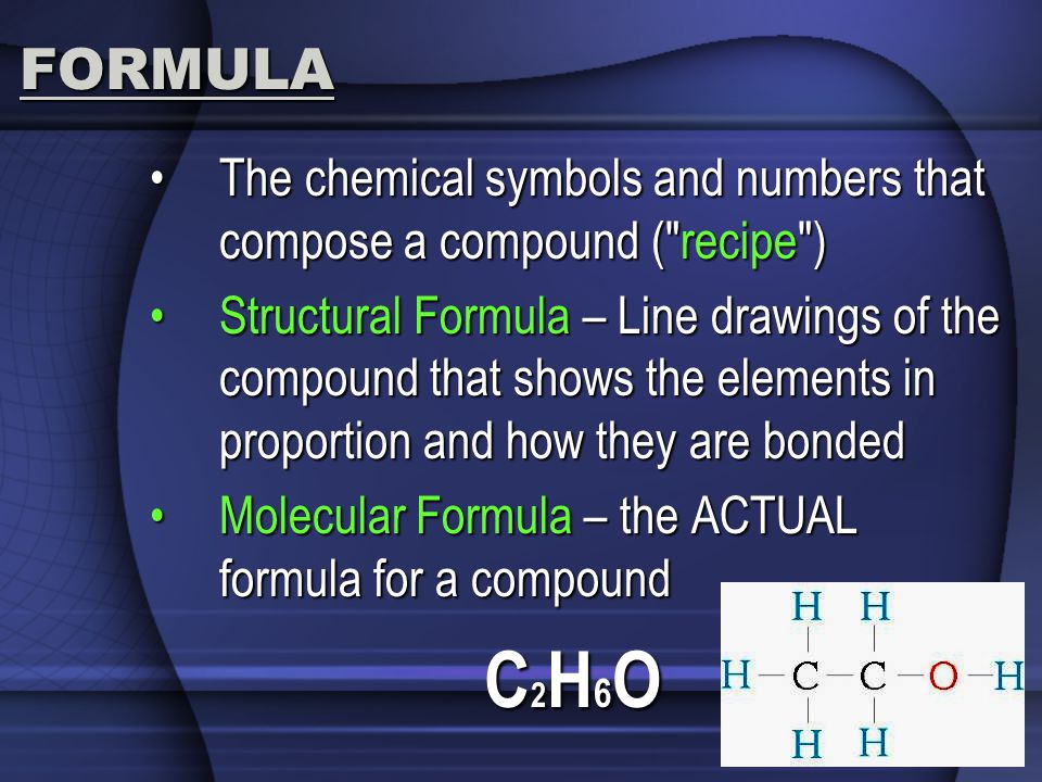 FORMULA The chemical symbols and numbers that compose a compound ( recipe )