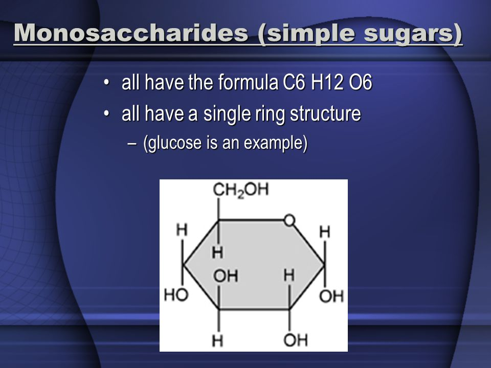 Monosaccharides (simple sugars)