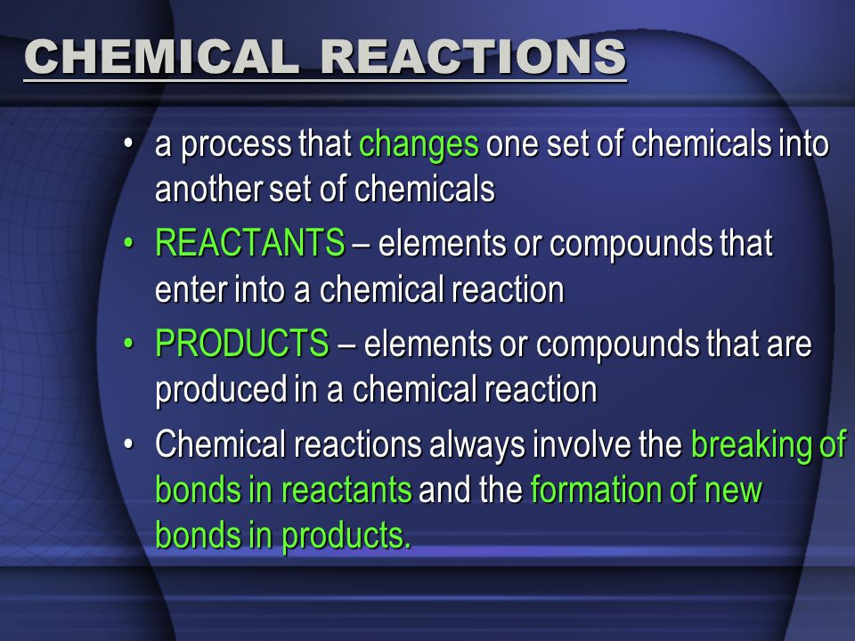 CHEMICAL REACTIONS a process that changes one set of chemicals into another set of chemicals.
