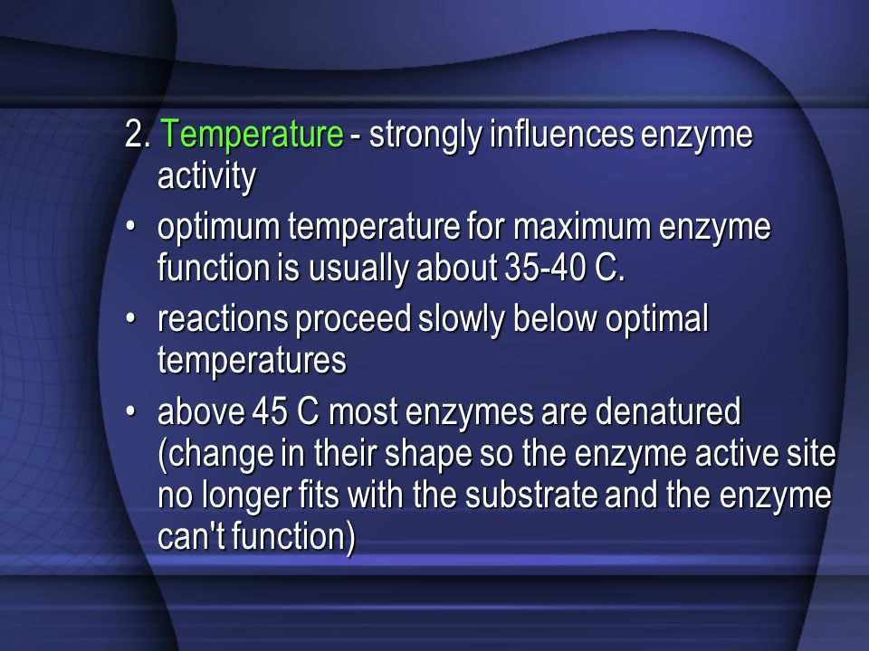 2. Temperature - strongly influences enzyme activity