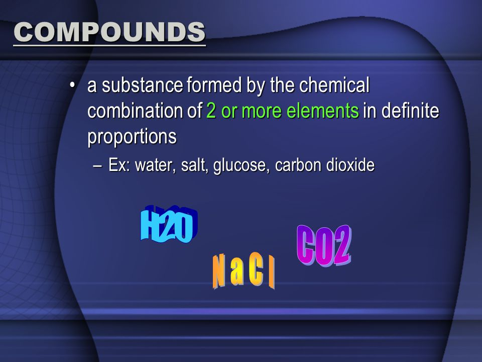 COMPOUNDS a substance formed by the chemical combination of 2 or more elements in definite proportions.