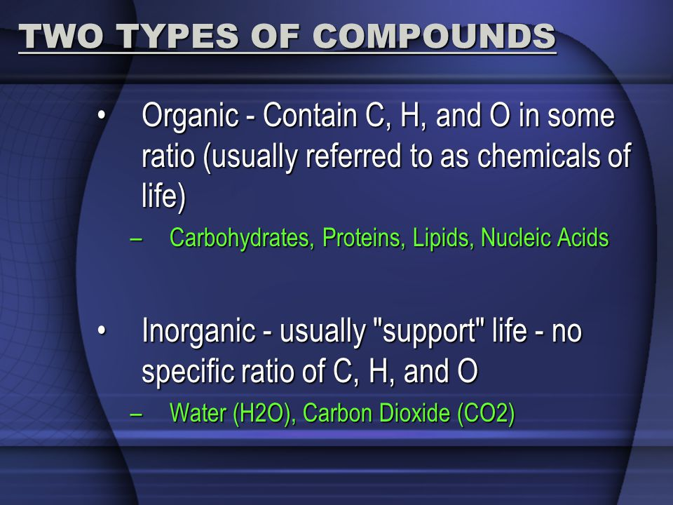 Inorganic - usually support life - no specific ratio of C, H, and O