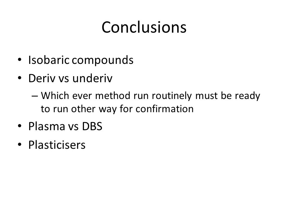 Conclusions Isobaric compounds Deriv vs underiv Plasma vs DBS