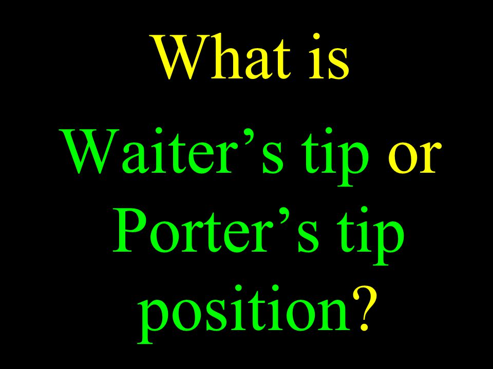 What is Waiter's tip or Porter's tip position