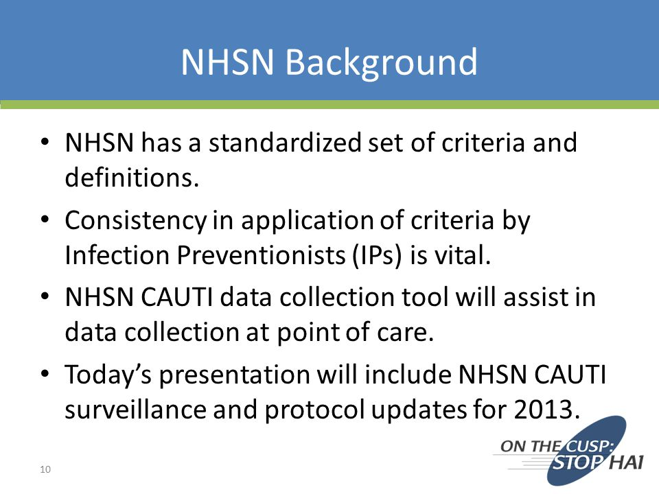 NHSN Background NHSN has a standardized set of criteria and definitions.