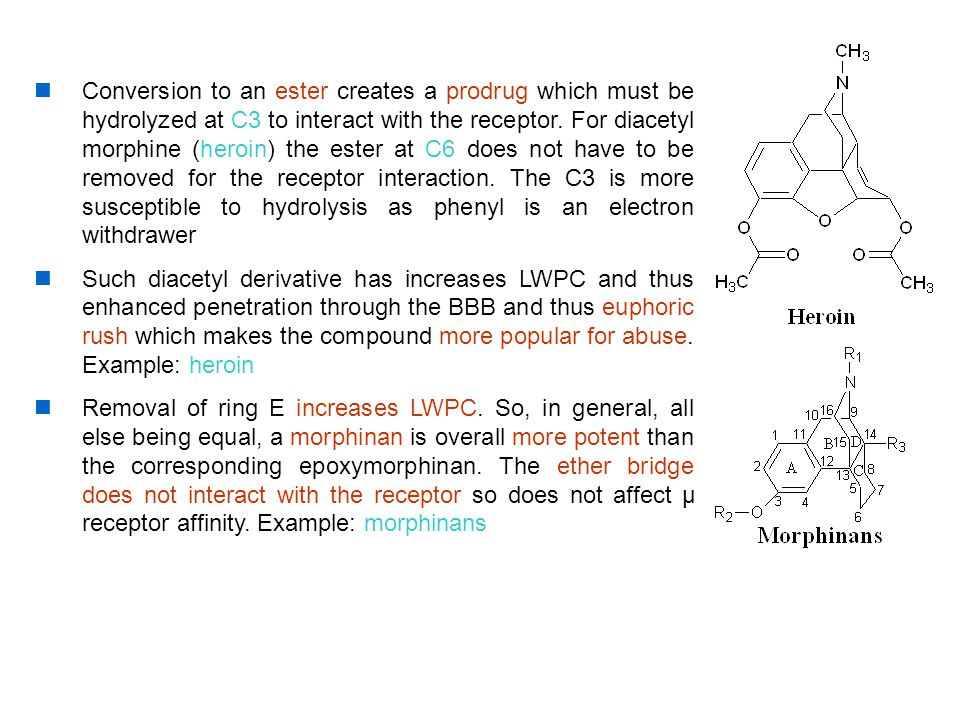 Conversion to an ester creates a prodrug which must be hydrolyzed at C3 to interact with the receptor. For diacetyl morphine (heroin) the ester at C6 does not have to be removed for the receptor interaction. The C3 is more susceptible to hydrolysis as phenyl is an electron withdrawer