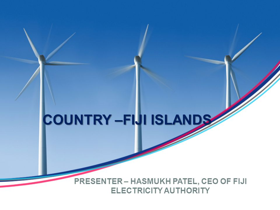PRESENTER – HASMUKH PATEL, CEO OF FIJI ELECTRICITY AUTHORITY