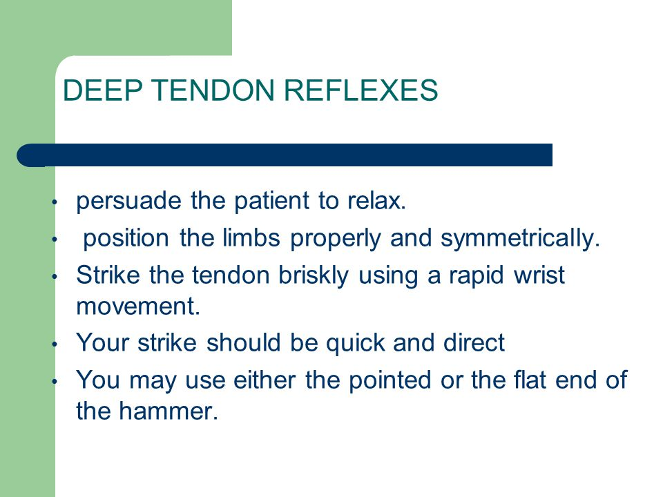 DEEP TENDON REFLEXES persuade the patient to relax.