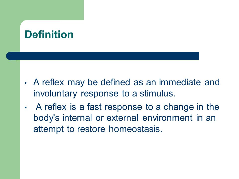 Definition A reflex may be defined as an immediate and involuntary response to a stimulus.