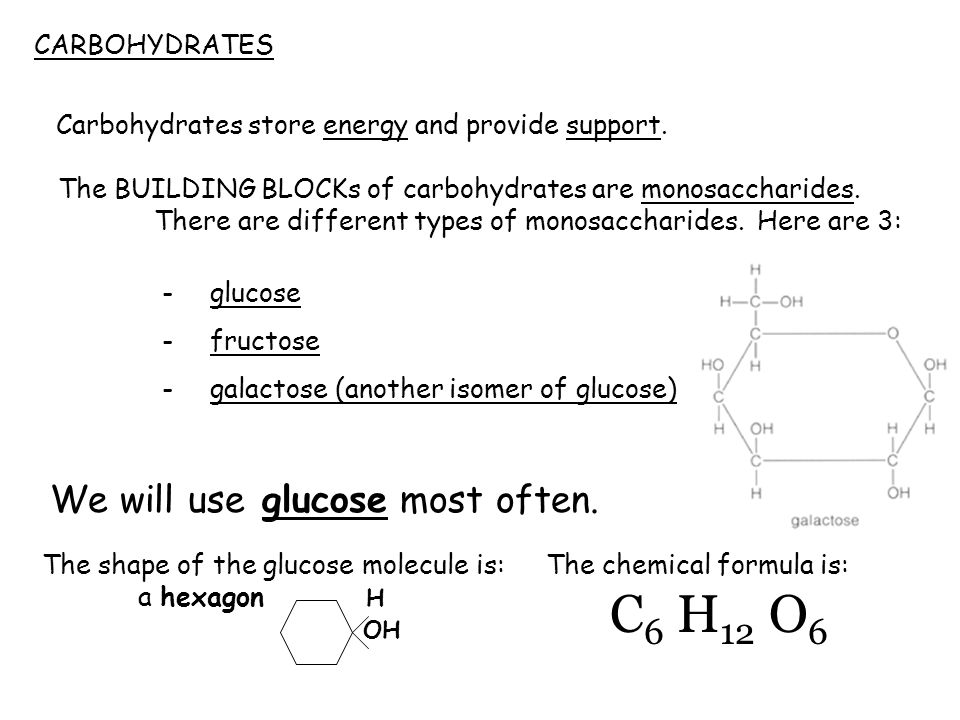 C6 H12 O6 We will use glucose most often. CARBOHYDRATES