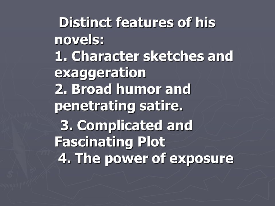 Distinct features of his novels: 1