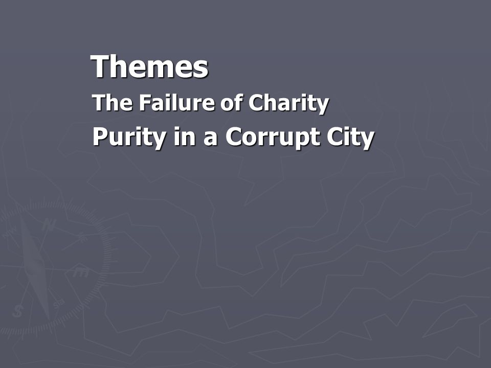 Themes The Failure of Charity Purity in a Corrupt City