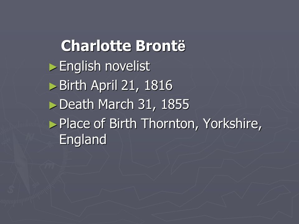 Charlotte Brontë English novelist Birth April 21, 1816